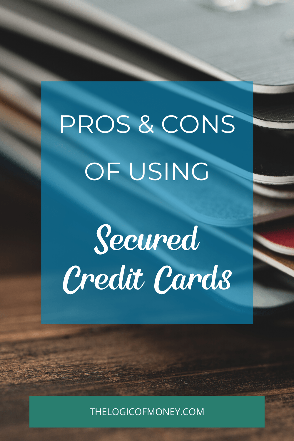 Pros & Cons of Using Secured Credit Cards
